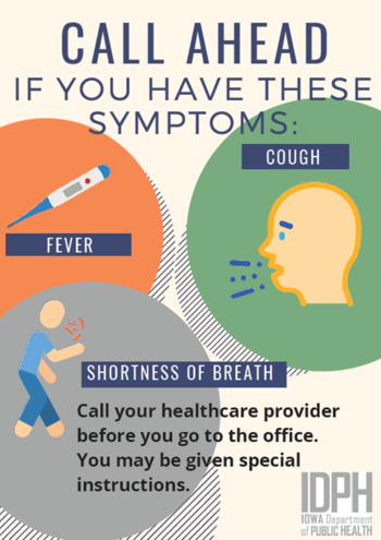 If you have a fever, cough, or shortness of breath - call the clinic before coming in.